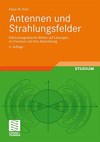Antennen und Strahlungsfelder: Elektromagnetische Wellen auf Leitungen,: Kark, Klaus W.