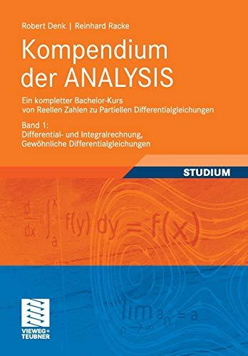 9783834815651: Kompendium der ANALYSIS - Ein kompletter Bachelor-Kurs von Reellen Zahlen zu Partiellen Differentialgleichungen: Band 1: Differential- und ... Differentialgleichungen (German Edition)