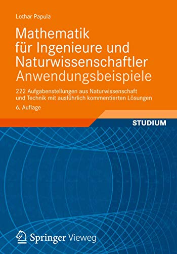 9783834815835: Mathematik für Ingenieure und Naturwissenschaftler - Anwendungsbeispiele: 222 Aufgabenstellungen aus Naturwissenschaft und Technik mit ausführlich kommentierten Lösungen