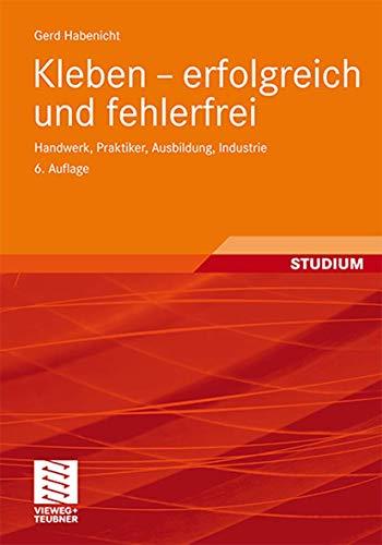 9783834815859: Kleben - erfolgreich und fehlerfrei: Handwerk, Praktiker, Ausbildung, Industrie (German Edition)