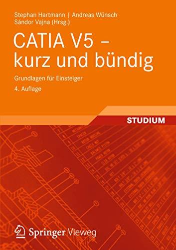 9783834816139: CATIA V5 - kurz und bündig: Grundlagen für Einsteiger (German Edition)