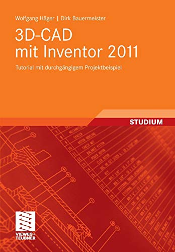 9783834816269: 3D-CAD mit Inventor 2011: Tutorial mit durchgängigem Projektbeispiel (German Edition)