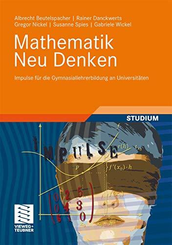 9783834816481: Mathematik Neu Denken: Impulse für die Gymnasiallehrerbildung an Universitäten
