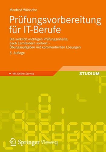 9783834816986: Prüfungsvorbereitung für IT-Berufe: Die wirklich wichtigen Prüfungsinhalte, nach Lernfeldern sortiert – Übungsaufgaben mit kommentierten Lösungen (German Edition)