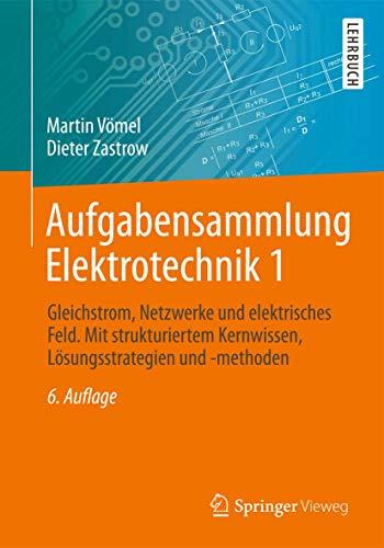 9783834817013: Aufgabensammlung Elektrotechnik 1: Gleichstrom, Netzwerke und elektrisches Feld. Mit strukturiertem Kernwissen, Lösungsstrategien und -methoden (German Edition)