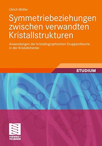 9783834817990: Symmetriebeziehungen zwischen verwandten Kristallstrukturen: Anwendungen der kristallographischen Gruppentheorie in der Kristallchemie (Studienbücher Chemie) (German Edition)