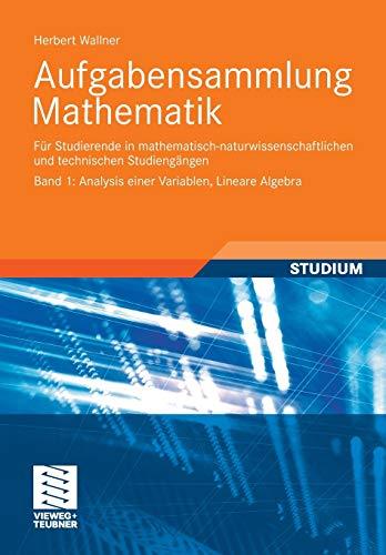 9783834818119: Aufgabensammlung Mathematik. Band 1: Analysis einer Variablen, Lineare Algebra: Für Studierende in mathematisch-naturwissenschaftlichen und technischen Studiengängen (German Edition)