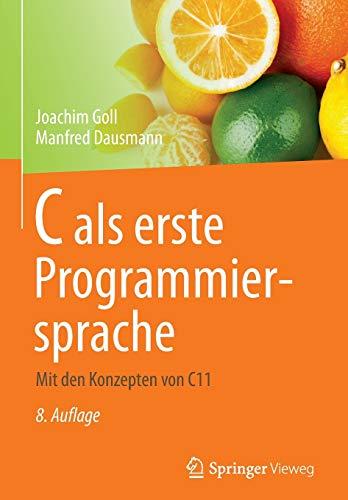 9783834818584: C als erste Programmiersprache: Mit den Konzepten von C11 (German Edition)