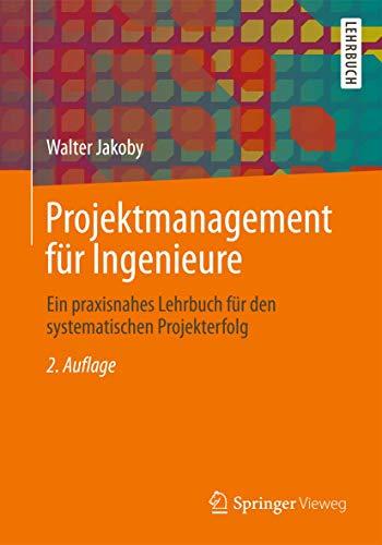 9783834818621: Projektmanagement f�r Ingenieure: Ein praxisnahes Lehrbuch f�r den systematischen Projekterfolg