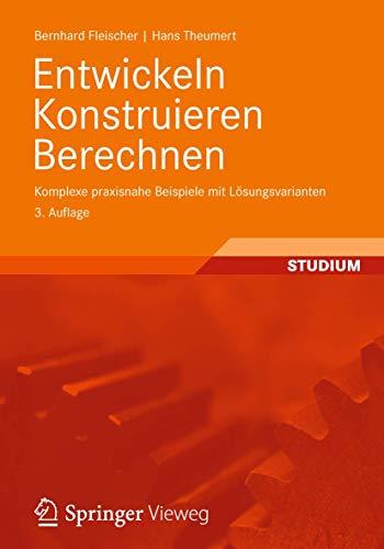 9783834819031: Entwickeln Konstruieren Berechnen: Komplexe praxisnahe Beispiele mit Lösungsvarianten (German Edition)