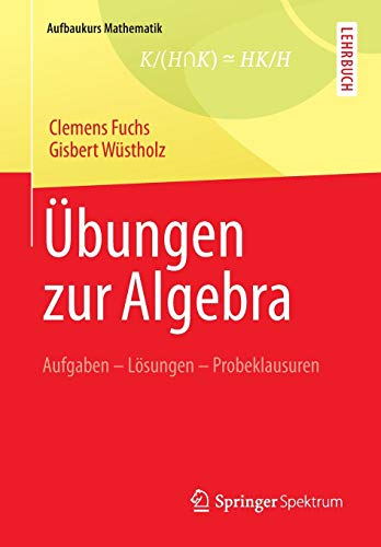 9783834819628: Übungen zur Algebra: Aufgaben - Lösungen - Probeklausuren (Aufbaukurs Mathematik)