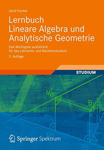 9783834823786: Lernbuch Lineare Algebra und Analytische Geometrie: Das Wichtigste ausführlich für das Lehramts- und Bachelorstudium (German Edition)