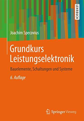9783834824479: Grundkurs Leistungselektronik: Bauelemente, Schaltungen und Systeme (German Edition)