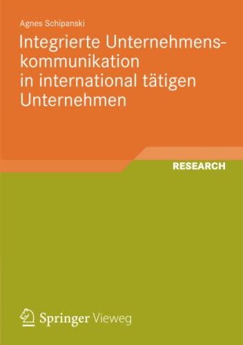 Integrierte Unternehmenskommunikation in international tätigen Unternehmen: Entwicklung eines ...