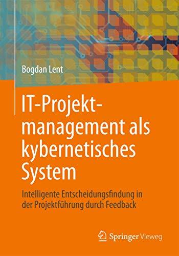 9783834825117: IT-Projektmanagement als kybernetisches System: Intelligente Entscheidungsfindung in der Projektführung durch Feedback (German Edition)