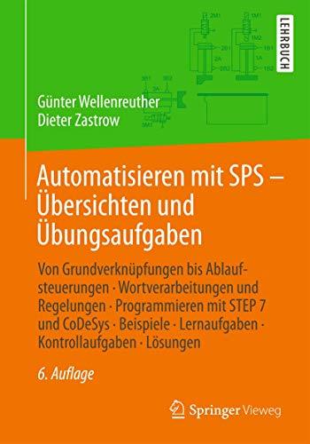 9783834825933: Automatisieren mit SPS - Übersichten und Übungsaufgaben: Von Grundverknüpfungen bis Ablaufsteuerungen, Wortverarbeitungen und Regelungen, ... Lernaufgaben, Kontrollaufgaben, Lösungen