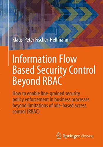 9783834826176: Information Flow Based Security Control Beyond RBAC: How to enable fine-grained security policy enforcement in business processes beyond limitations ... access control (RBAC) (IT im Unternehmen)