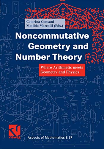 9783834826732: Noncommutative Geometry and Number Theory: Where Arithmetic meets Geometry and Physics (Aspects of Mathematics)