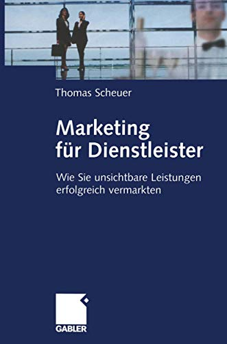 9783834900319: Marketing für Dienstleister: Wie Sie unsichtbare Leistungen erfolgreich vermarkten (German Edition)