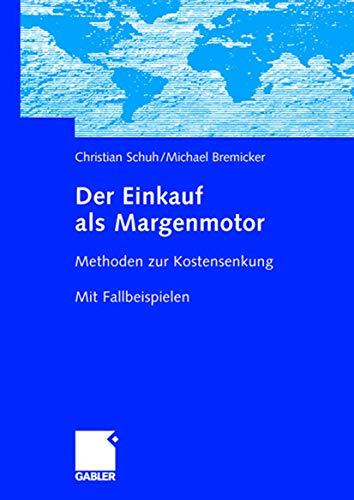 9783834900654: Der Einkauf als Margenmotor: Methoden zur Kostensenkung Mit Fallbeispielen (German Edition)