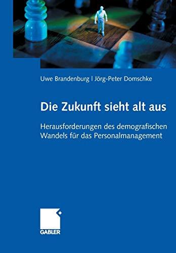 9783834901231: Die Zukunft sieht alt aus: Herausforderungen des demografischen Wandels für das Personalmanagement (German Edition)