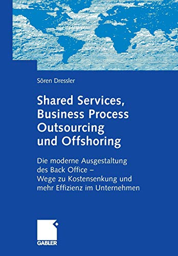 Shared Services, Business Process Outsourcing Und Offshoring: Die Moderne Ausgestaltung Des Back ...