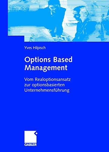 Options Based Management: Vom Realoptionsansatz zur optionsbasierten: Yves Hilpisch