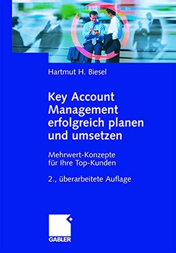 9783834904034: Key Account Management erfolgreich planen und umsetzen: Mehrwert-Konzepte für Ihre Top-Kunden
