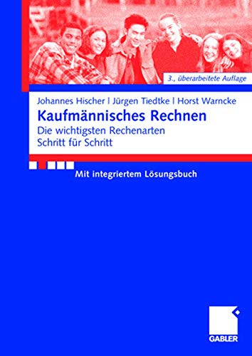 9783834904829: Kaufmännisches Rechnen: Die wichtigsten Rechenarten Schritt f?r Schritt Mit integriertem Lösungsbuch