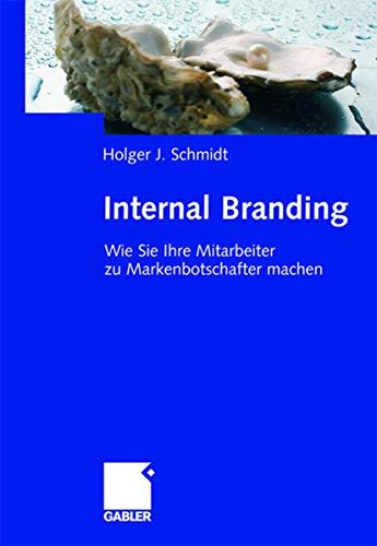 9783834905147: Internal Branding: Wie Sie Ihre Mitarbeiter zu Markenbotschaftern machen (German Edition)