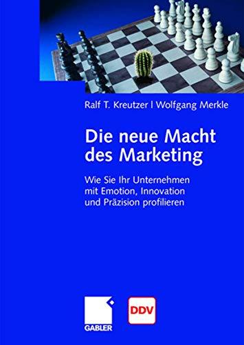 9783834905154: Die neue Macht des Marketing: Wie Sie Ihr Unternehmen mit Emotion, Innovation und Präzision profilieren