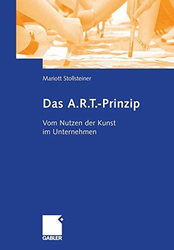 9783834906588: Das A.R.T.-Prinzip: Vom Nutzen der Kunst im Unternehmen (German Edition)