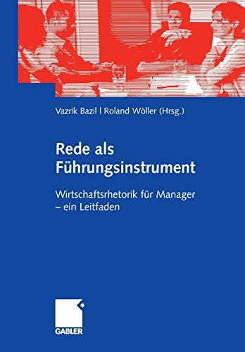 9783834906847: Rede als Führungsinstrument: Wirtschaftsrhetorik für Manager - ein Leitfaden (German Edition)