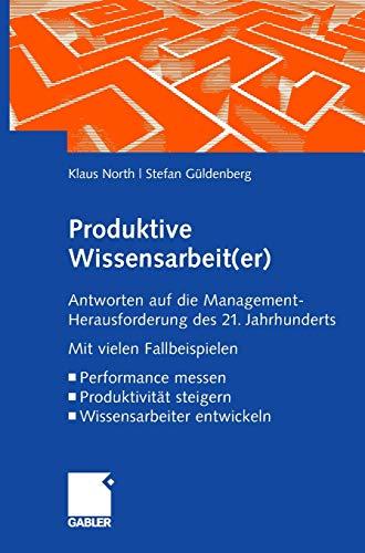 9783834907387: Produktive Wissensarbeit(er): Antworten auf die Management-Herausforderung des 21. Jahrhunderts Mit vielen Fallbeispielen Performance messen Produktivität steigern Wissensarbeiter entwickeln