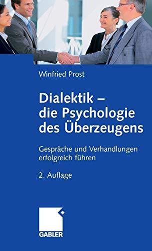 9783834907431: Dialektik - die Psychologie des Überzeugens: Gespräche und Verhandlungen erfolgreich führen