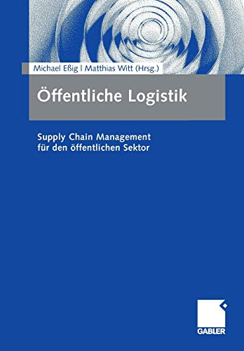 Öffentliche Logistik: Supply Chain Management Für Bund, Länder Und Kommunen: ...