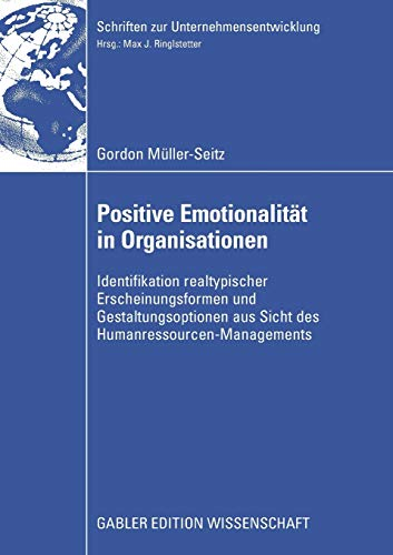 Positive Emotionalität in Organisationen: Gordon Müller-Seitz