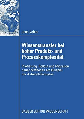 9783834909237: Wissenstransfer bei hoher Produkt- und Prozesskomplexität: Pilotierung, Rollout und Migration neuer Methoden am Beispiel der Automobilindustrie (German Edition)