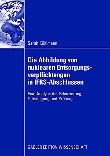 9783834909428: Die Abbildung von Nuklearen Entsorgungsverpflichtungen in I.F.R.S.-Abschlüssen: Eine Analyse der Bilanzierung, Offenlegung und Prüfung (German Edition)