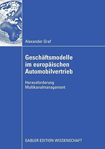 Geschaftsmodelle Im Europaischen Automobilvertrieb: Herausforderung Multikanalmanagement: Alexander...