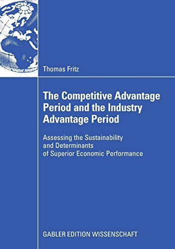 The Competitive Advantage Period and the Industry Advantage Period: Assessing the Sustainability ...