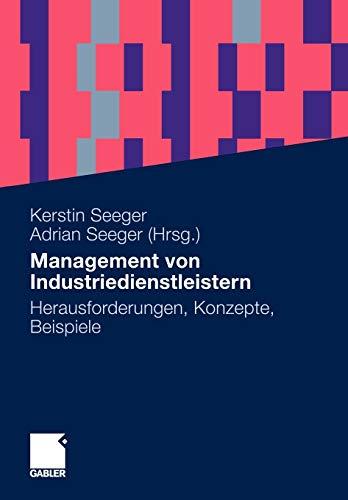 Management von Industriedienstleistern: Herausforderungen, Konzepte, Beispiele (German Edition): ...