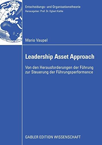 9783834912022: Der Leadership Asset Approach: Von den Herausforderungen der F�hrung zur Steuerung der F�hrungsperformance (Entscheidungs- und Organisationstheorie)