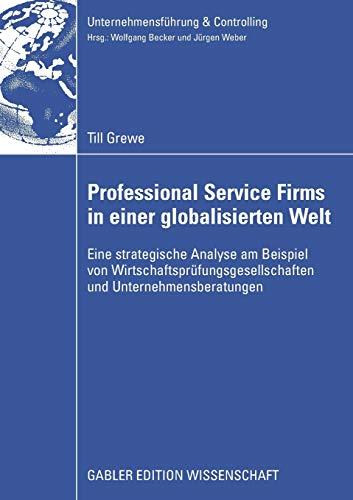 Professional Service Firms in einer globalisierten Welt Eine strategische Analyse am Beispiel von ...