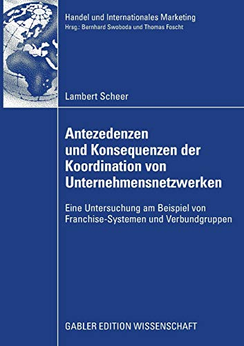 9783834912695: Antezedenzen und Konsequenzen der Koordination von Unternehmensnetzwerken: Eine Untersuchung am Beispiel von Franchise-Systemen und Verbundgruppen ... and International Marketing) (German Edition)