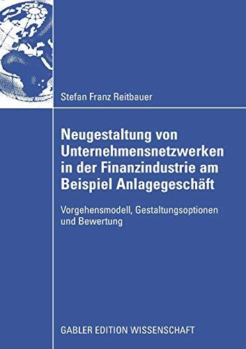 9783834912985: Neugestaltung von Unternehmensnetzwerken in der Finanzindustrie am Beispiel Anlagegesch�ft: Vorgehensmodell, Gestaltungsoptionen und Bewertung