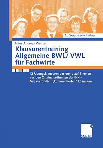 9783834913166: Klausurentraining Allgemeine BWL/VWL f�r Fachwirte: 12 �bungsklausuren basierend auf den Themen aus den Originalpr�fungen der IHK - Mit ausf�hrlich