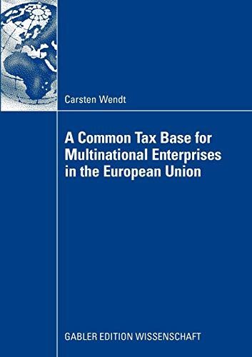 A Common Tax Base for Multinational Enterprises in the European Union: Carsten Wendt
