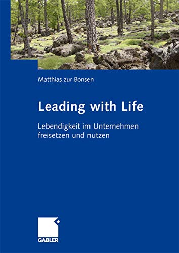 Leading with Life: Lebendigkeit im Unternehmen freisetzen und nutzen Matthias zur Bonsen; Jutta I. ...