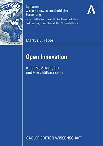 9783834913685: Open Innovation: Ansätze, Strategien und Geschäftsmodelle (Spektrum wirtschaftswissenschaftliche Forschung)